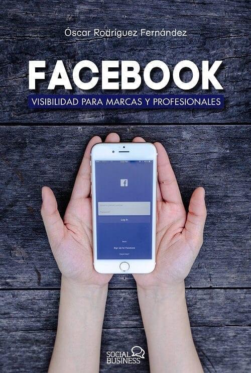 Mejores libros de Marketing para 2019: Facebook: visibilidad para marcas y para profesionales - Oscar Rodríguez
