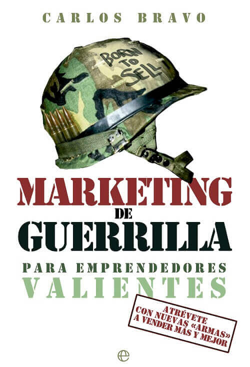 Mejores libros de Marketing 2019: Marketing de guerrilla para emprendedores valientes - Carlos Bravo
