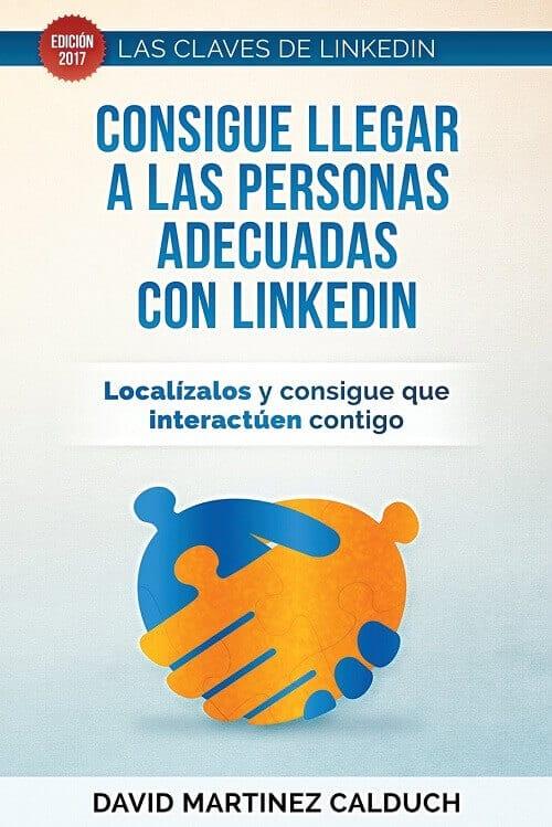 Mejores libros de Marketing 2019: Consigue llegar a las personas adecuadas a través de LinkedIn – David Martínez Calduch