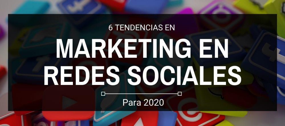 6 Tendencias en marketing en redes sociales para 2020